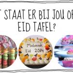 Suikerfeest inspiratie – wat staat er bij jou op de Eid tafel?