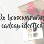 6x housewarming cadeau ideetjes