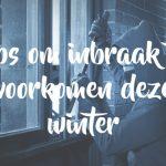 7 tips om inbraak te voorkomen deze winter